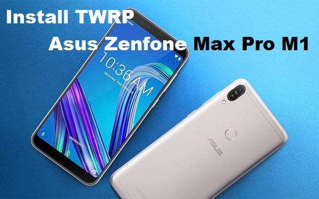 Cara Install TWRP Asus Zenfone Max Pro M1