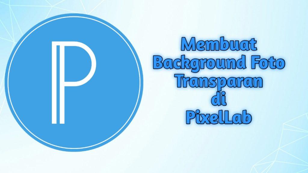 Cara Membuat Background Foto Transparan di PixelLab