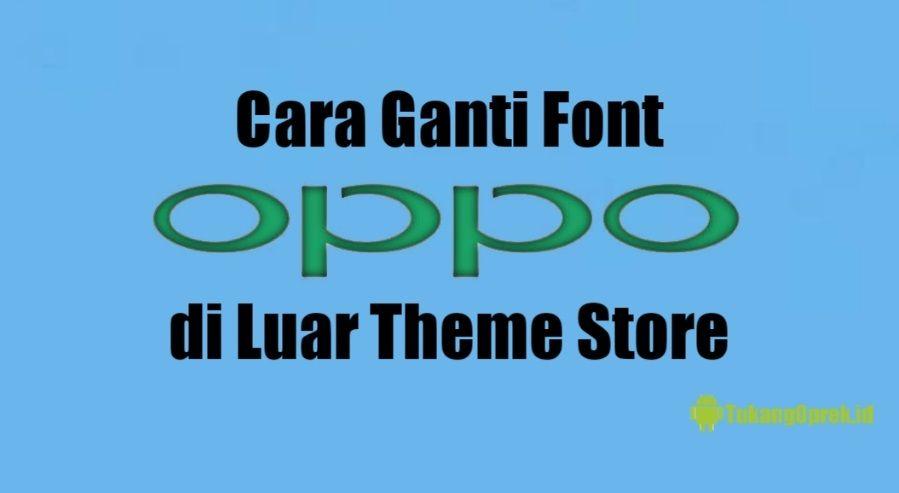 Cara Ganti Font OPPO Semua Tipe
